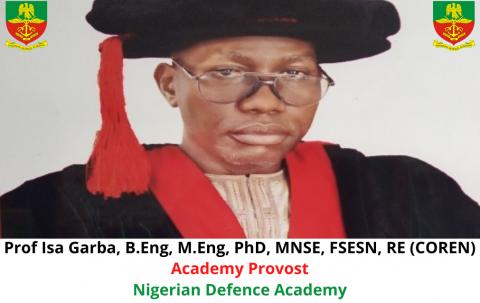 Prof Isa Garba, B.Eng, M.Eng, PhD, MNSE, FSESN, RE (COREN) Academy Provost Nigerian Defence Academy